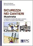Sicurezza nei cantieri illustrata. La legislazione di tutela della salute e sicurezza nei cantieri e nei lavori in quota disegnata