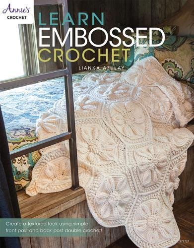 Learn Embossed Crochet: Create a Textured Look Using Simple Front Post and Back Post Double Crochet (Annie's Crochet) -