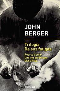 Trilogía de sus fatigas par  John Berger