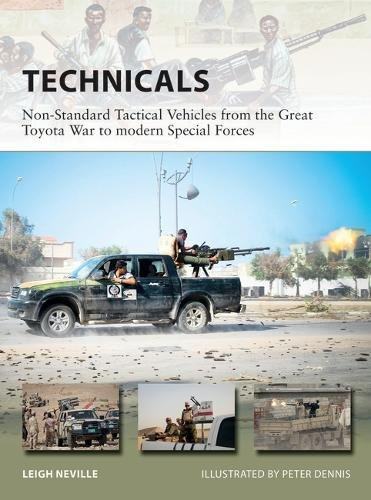 Technicals: Non-Standard Tactical Vehicles from the Great Toyota War to modern Special Forces (New Vanguard)
