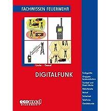 Digitalfunk: Funkgeräte - Gruppenkommunikation - Trunked und Direct Mode - Netzdienste - Notruf - Sicherheit - Telefonie - Gerätekunde (Fachwissen Feuerwehr)
