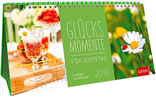 Download Glücksmomente für jeden Tag 2018: 3-teiliger Tischkalender mit Monatskalendarium