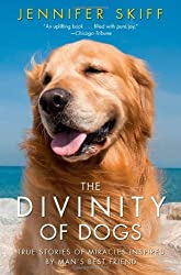 The Divinity of Dogs: True Stories of Miracles Inspired by Man's Best Friend by Jennifer Skiff (2013-08-27)