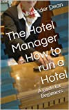 The Hotel Manager - How to run a Hotel, a guide for Beginners