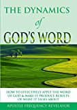 THE DYNAMICS OF GOD'S WORD: How To Make The Word Of God Work Effectively In Your Life By Producing Results Of What It Talks About