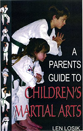 A Parents Guide to Children's Martial Arts: How to Choose the Right Style for Your Child (English Edition) por Len Losik PhD
