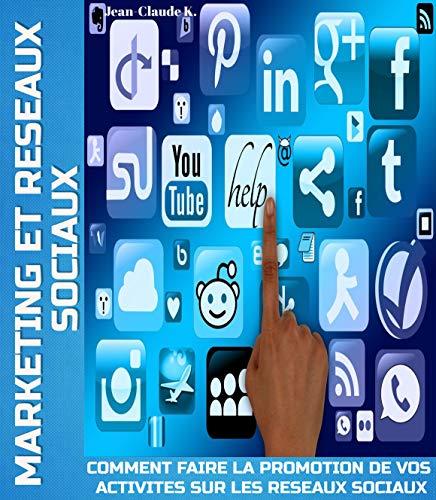 MARKETING ET RESEAUX SOCIAUX: Comment faire la promotion de vos activités sur les réseaux sociaux par Jean-Claude K.
