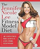 (The Jennifer Nicole Lee Fitness Model Diet: JNL's Super Fitness Model Secrets to a Sexy, Strong, Sleek Physique) By Jennifer Nicole Lee (Author) Paperback on (Oct , 2010)