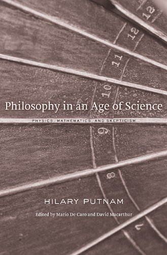 Philosophy in an Age of Science: Physics, Mathematics, and Skepticism by Hilary Putnam (2012-04-30)