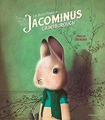 Les riches heures de Jacominus Gainsborough par Rébecca Dautremer