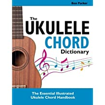 The Ukulele Chord Dictionary: The Essential Illustrated Ukulele Chord Handbook by Ben Parker (28-Aug-2014) Paperback