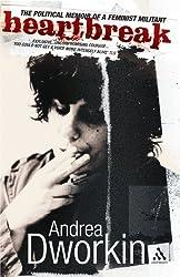 Heartbreak: The Political Memoir of a Feminist Militant by Andrea Dworkin (2007-03-10)