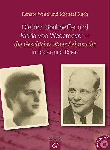 Dietrich Bonhoeffer und Maria von Wedemeyer: Die Geschichte einer Sehnsucht in Texten und Tönen. Michael Kuch Klavier und einführende Texte zu den ... Schumann und Brahms. Mit Audio-CD