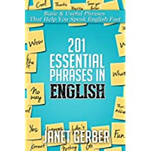 201 Essential Phrases in English: Basic & Useful Phrases That Help You Speak English Fast (English Edition)
