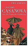 Giacomo Casanova oder Die Kunst der Verführung: Eine Biographie - Uwe Schultz