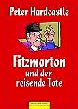 Fitzmorton und der reisende Tote: Kriminalroman (Edition 211) von Peter Hardcastle