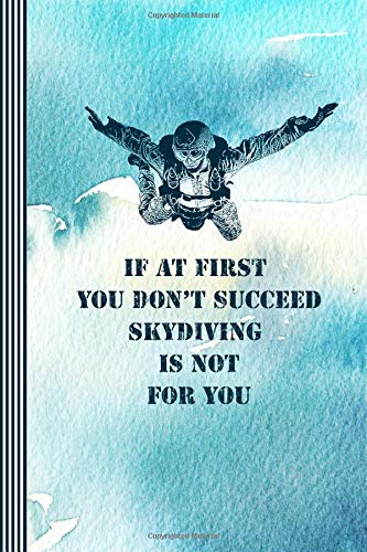 If At First You Don't Succeed Skydiving Is Not For You: Skydiver Composition Notebook - Ruled Lined Writing And Journaling Paper Book - Parachutist Saying Journal por Stylesyndikat Composition Notebooks / Journals