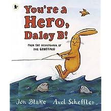 You're a Hero, Daley B! by Blake, Jon (2012) Paperback