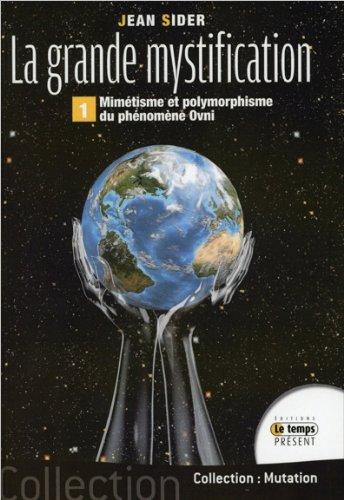 La grande mystification : Tome1, Mimétisme et polymorphisme du phénomène ovnis
