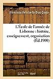Telecharger Livres L Ecole de l armee de Lisbonne histoire enseignement organisation (PDF,EPUB,MOBI) gratuits en Francaise