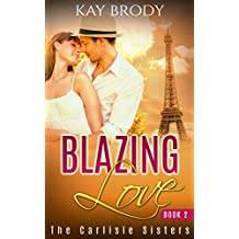 Blazing Love: A Clean & Wholesome Love Story, Book 2 (The Carlisle Sisters) (English Edition)