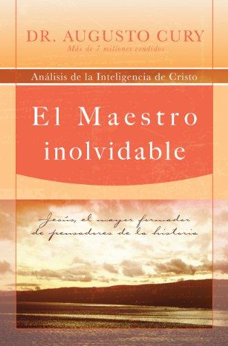 El Maestro inolvidable: Jesús, el mayor formador de pensadores de la historia por Augusto Cury