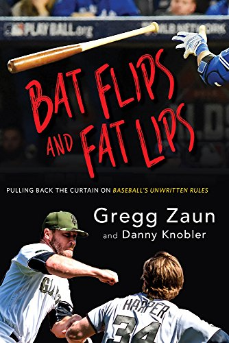 Bat Flips and Fat Lips: Pulling Back the Curtain on Baseball's Unwritten Rules -