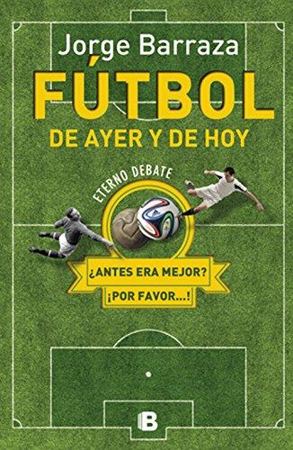 Fútbol de ayer y de hoy por Jorge Barraza