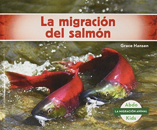 La Migración del Salmón (Salmon Migration) (Spanish Version) (La migración animal/ Animal Migration) por Grace Hansen