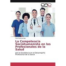 La Competencia Sociohumanista en los Profesionales de la Salud: por la Excelencia en el Desempeño Profesional de la Salud