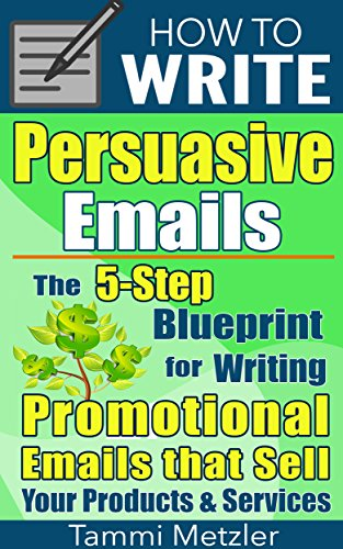How-to-Write-Persuasive-Emails-The-5-Step-Blueprint-for-Writing-Promotional-Emails-that-Sell-Your-Products-and-Services