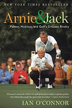 Arnie and Jack: Palmer, Nicklaus, and Golf's Greatest Rivalry par [O'Connor, Ian]