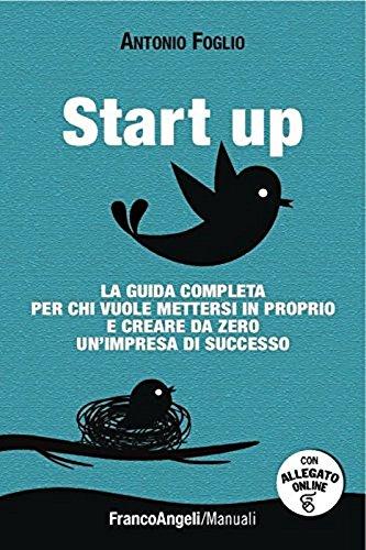 Start up. La guida completa per chi vuole mettersi in proprio e creare da zero un'impresa di successo scaricabile on line. Con software
