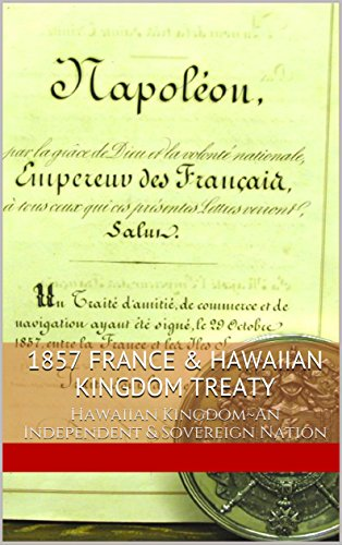 1857 France Hawaiian Kingdom Treaty Hawaiian Kingdom An