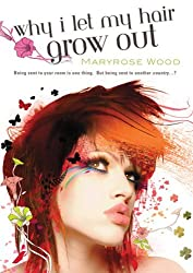 Why I Let My Hair Grow Out by Maryrose Wood (2007-03-06)