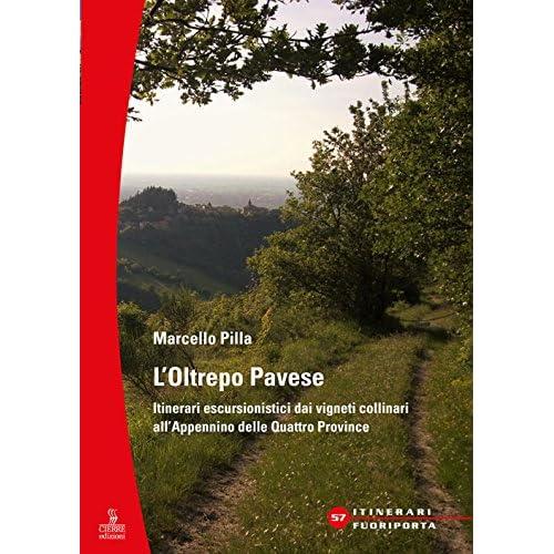 L'oltrepò Pavese. Itinerari Escursionistici Dai Vigneti Collinari All'appennino Delle Quattro Provincie