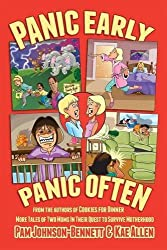 Panic Early, Panic Often: more true stories from two moms in their quest to survive motherhood by Pam Johnson-Bennett (2016-05-08)