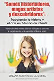 Somos historiadores, magos artistas y descubridores: Trabajando la historia y el arte en Educación Infantil: Pequeña colección de unidades didácticas ... infantil (NO-FICCIÓN) - 9788491120957 (INDIE)