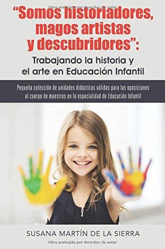 Somos historiadores, magos artistas y descubridores: Trabajando la historia y el arte en Educación Infantil: Pequeña colección de unidades didácticas ... (NO-FICCIÓN) - 9788491120957 (Caligrama) por Susana Martín de la Sierra