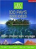 GEOBook 100 pays - 5000 idées : Bien choisir son voyage