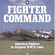 Fighter Command/American Fighters in Original Wwii Color: World War II American Fighters