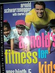 Arnold's Fitness for Kids Ages Birth-5: A Guide to Health, Exercise, and Nutrition