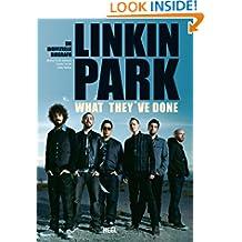 Linkin Park - What they've done: Die inoffizielle Biografie (German Edition)