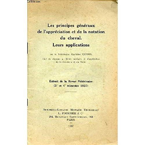 LES PRINCIPES GENERAUX DE L'APPRECIATION ET DE NOTATION DU CHEVAL - LEURS APPLICATIONS - EXTRAIT DE LA REVUE VETERINAIRE 3E ET 4E TRIMESTRE 1937