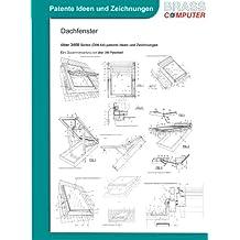 Dachfenster, über 3400 Seiten (DIN A4) patente Ideen und Zeichnungen
