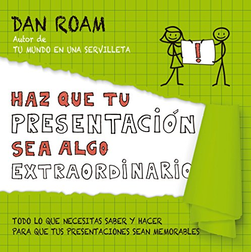 Haz que tu presentación sea algo extraordinario : todo lo que necesitas saber y hacer para que tus presentaciones sean memorables
