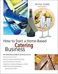 How to Start a Home-Based Catering Business, 4th (Home-Based Business Series) by Denise Vivaldo (2002-12-01)