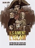 Ils aiment l'Islam - Anthologie des écrits des grands auteurs occidentaux