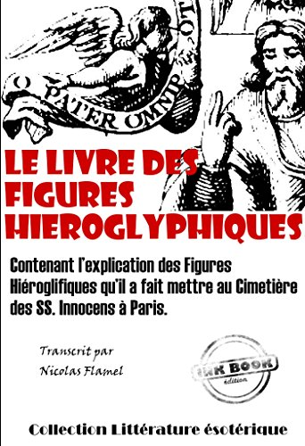 Le Livre des figures hiéroglyphiques: édition intégrale (Littérature ésotérique)