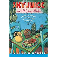 Sky Juice and Flying Fish: Tastes Of A Continent: Traditional Caribbean Cookery